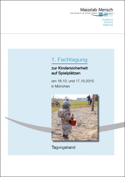 Tagungsband 1. Fachtagung zur Kindersicherheit auf Spielplätzen, München 2015, Veranstalter Massstab Mensch
